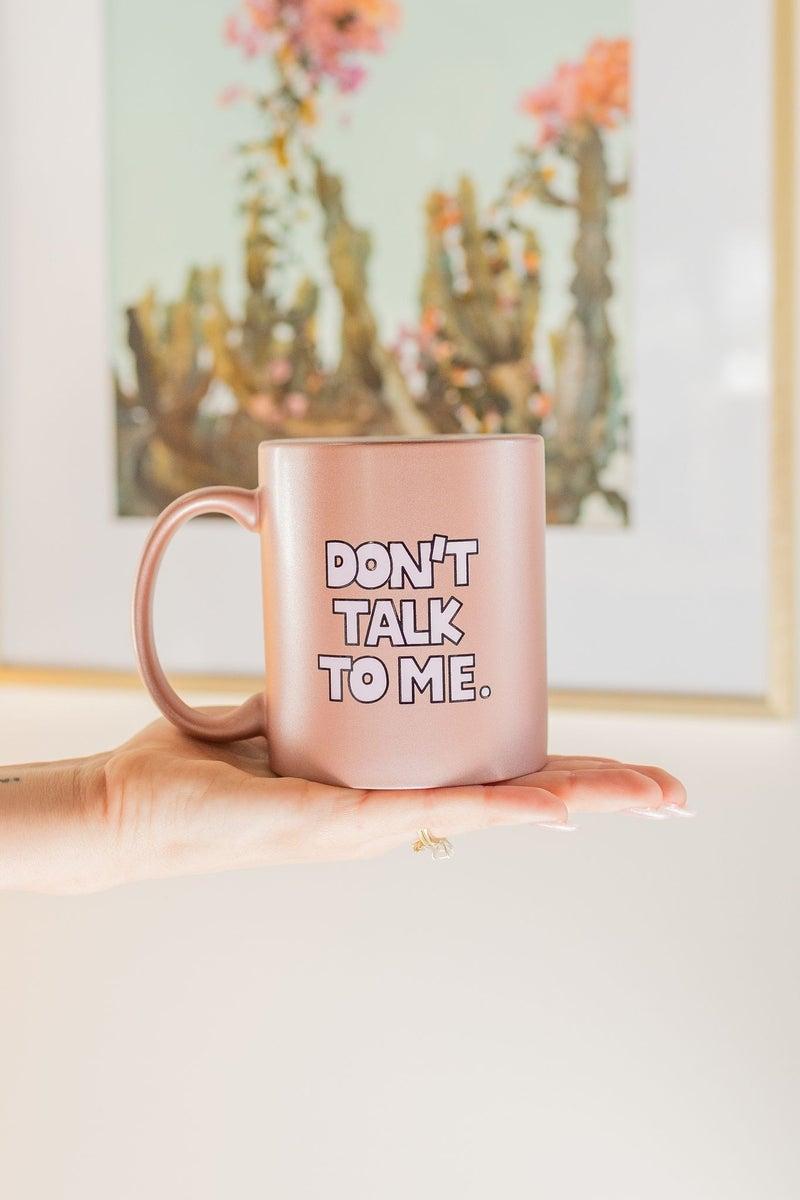 Don't Talk to Me Mug *Final Sale*