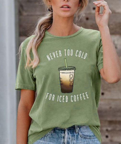 Pre-Order Green NEVER TOO COLD FOR ICED COFFEE T-shirt