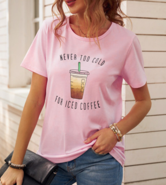 Pre-ORder Pink NEVER TOO COLD FOR ICED COFFEE T-shirt