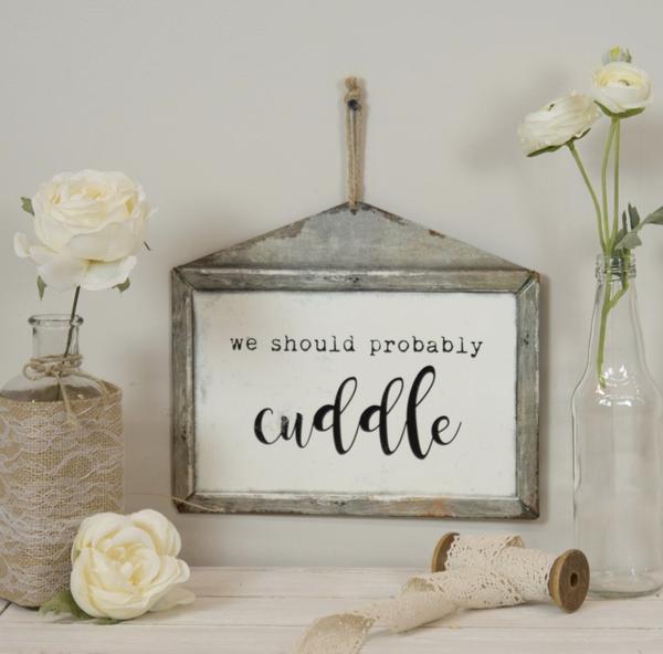 "Metal Sign ""We Should Probably Cuddle"""