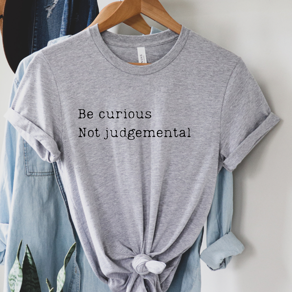 Be Curious Not Judgmental Graphic Tee