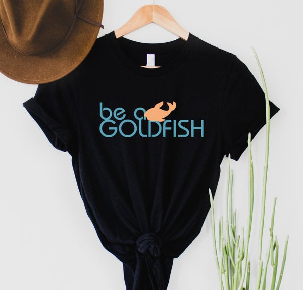 Be a Goldfish - Ted Lasso - Graphic Tee