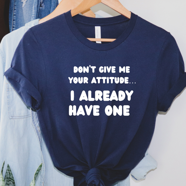 Don't Give Me Your Attitude Graphic Tee