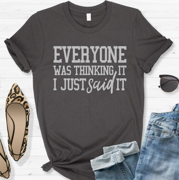 Everyone Was Thinking It I Just Said It Graphic Tee