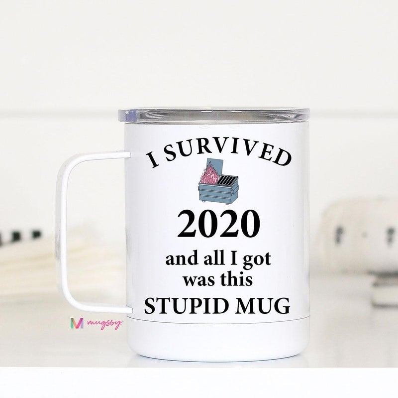 I Survived 2020 and All I Got Was This STUPID MUG *Pre-Order*