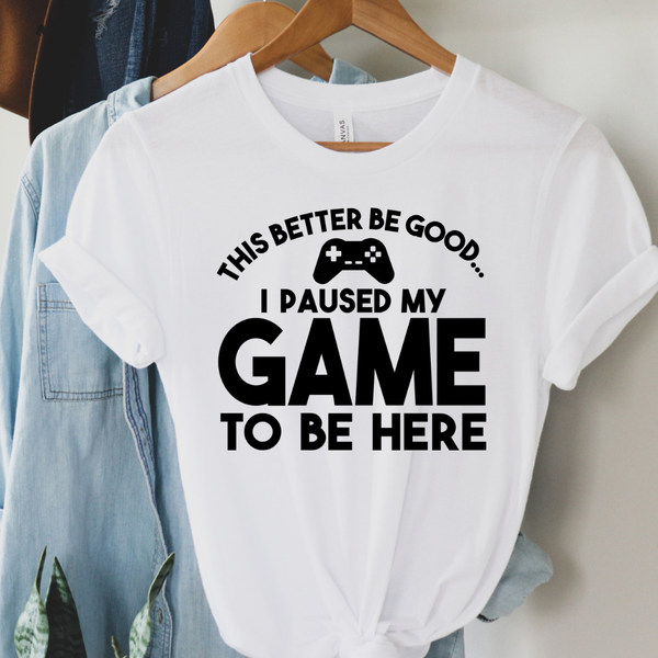 This Better Be Good Gamer Graphic Tee