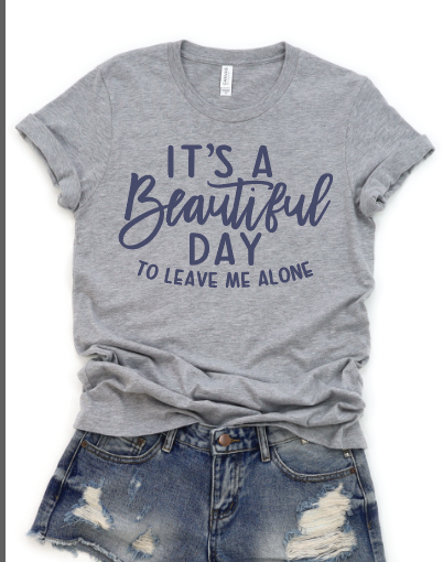 It's a Beautiful Day To Leave Me Alone Graphic Tee