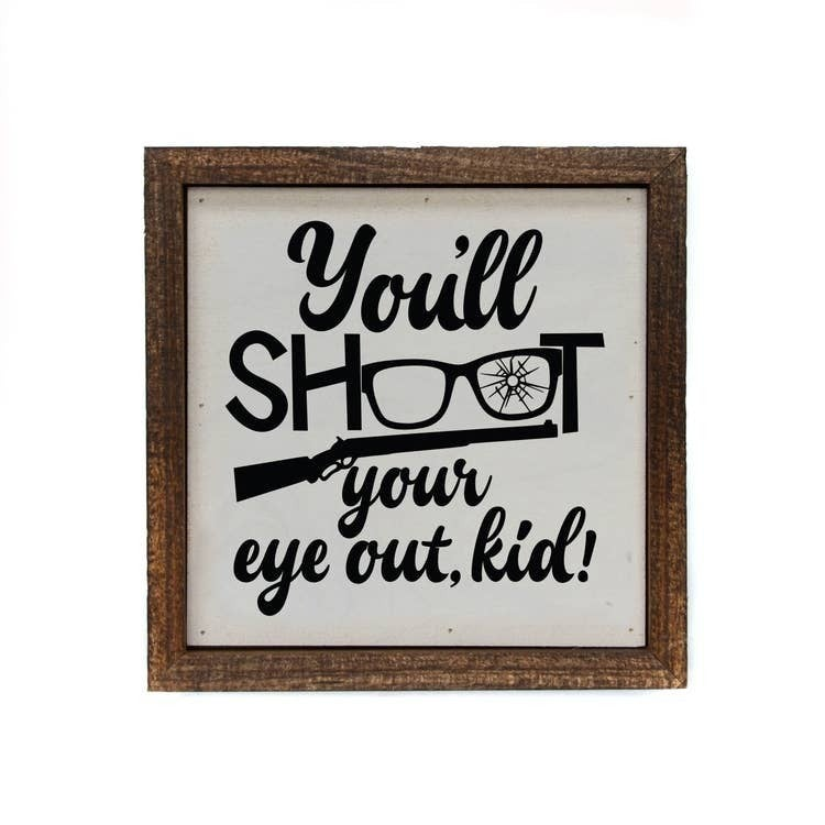 You'll Shoot An Eye Out Kid - 6 x 6 Sign