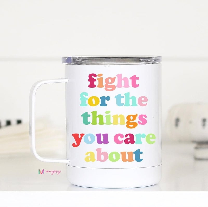 Fight For The Things You Care About Stainless Steel Mug with Lid