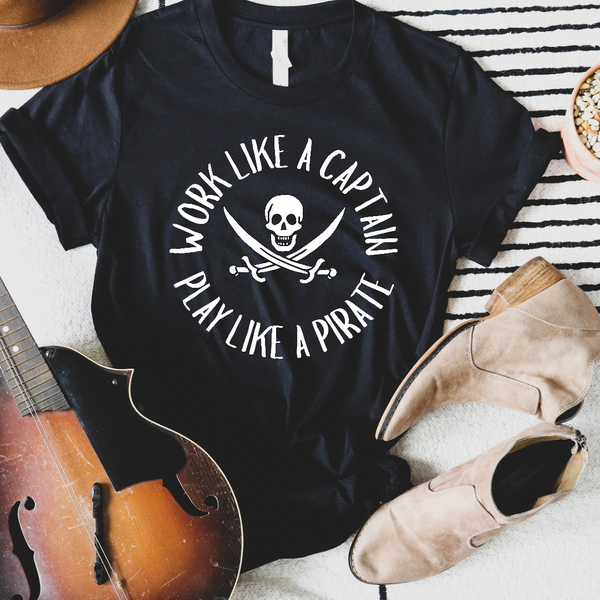 Work Like a Captain Play Like a Pirate Graphic Tee