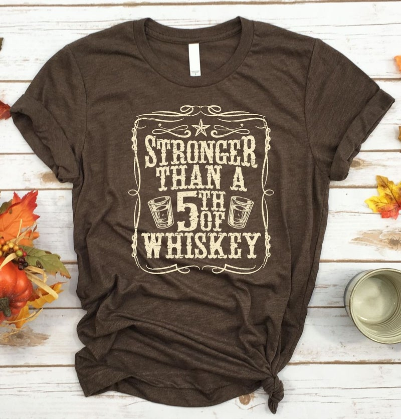 Stronger Than A 5th of Whiskey  Graphic Tee