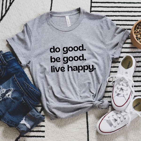Do Good. Be Good. Live Happy. Graphic Tee