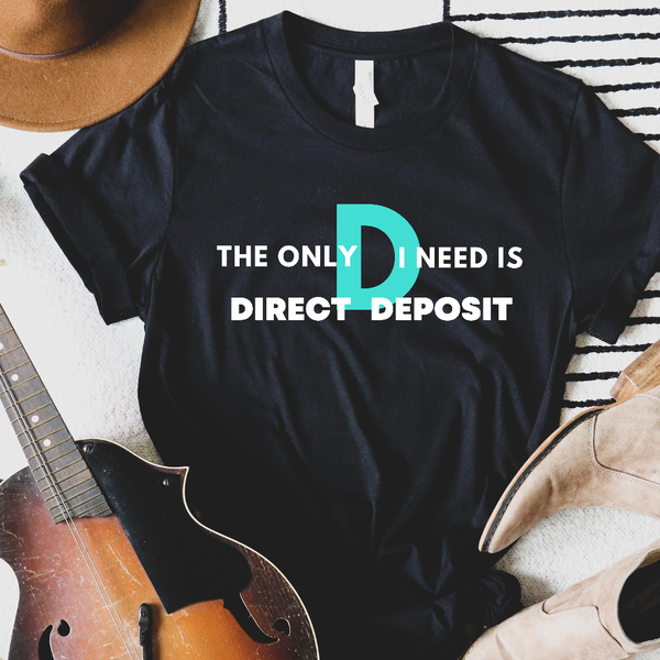 The Only D I Need - Bold - Graphic Tee