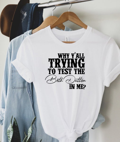 Test the Beth Dutton in Me Graphic Tee