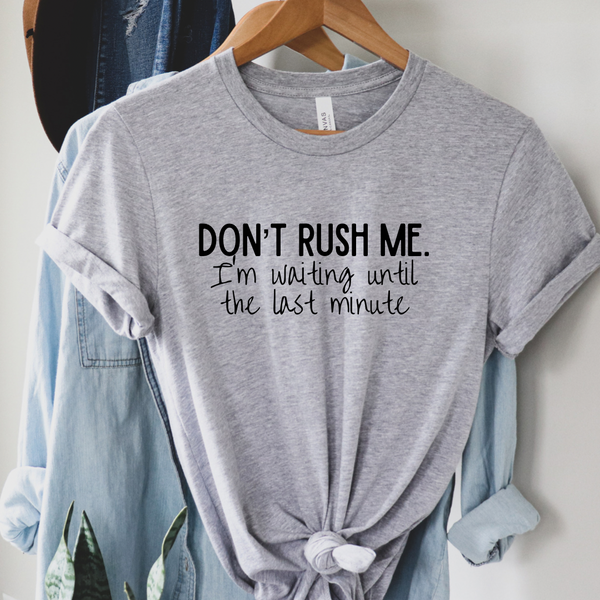 Don't Rush Me Graphic Tee