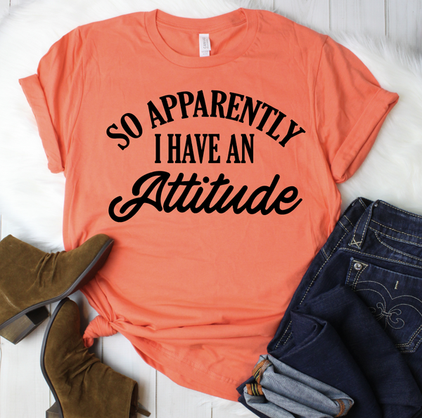 So Apparently I Have An Attitude Graphic Tee