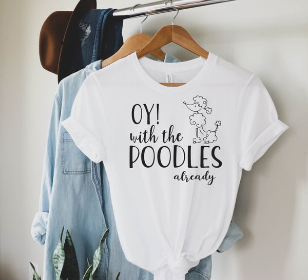 Oy! With the Poodles Already Graphic Tee