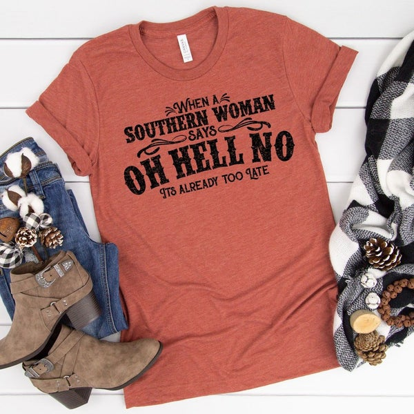 When A Southern Woman Says OH HELL NO Graphic Tee