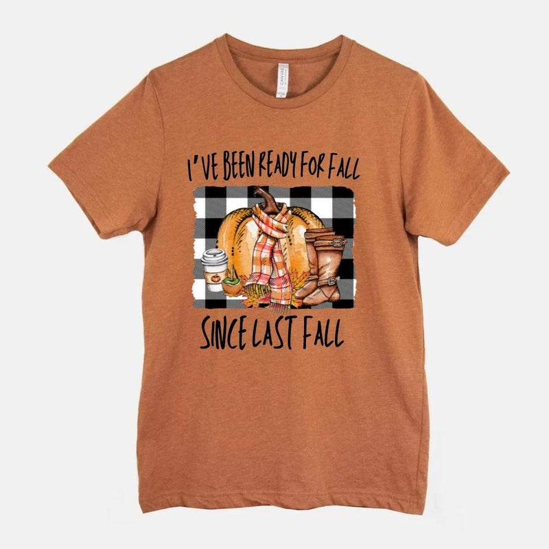 I've Been Ready For Fall Since Last Fall Graphic Tee
