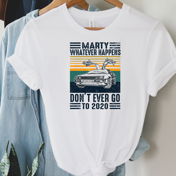 Marty Don't Go To 2020 Graphic Tee