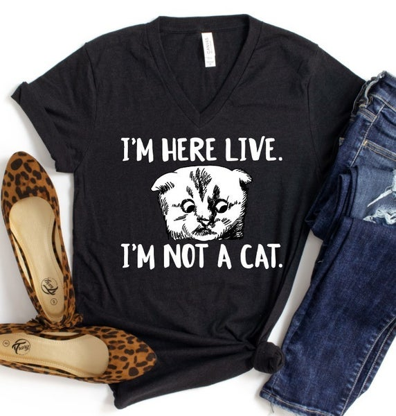 I'm Here Live. I'm Not a Cat *Graphic Tee Pre-Order