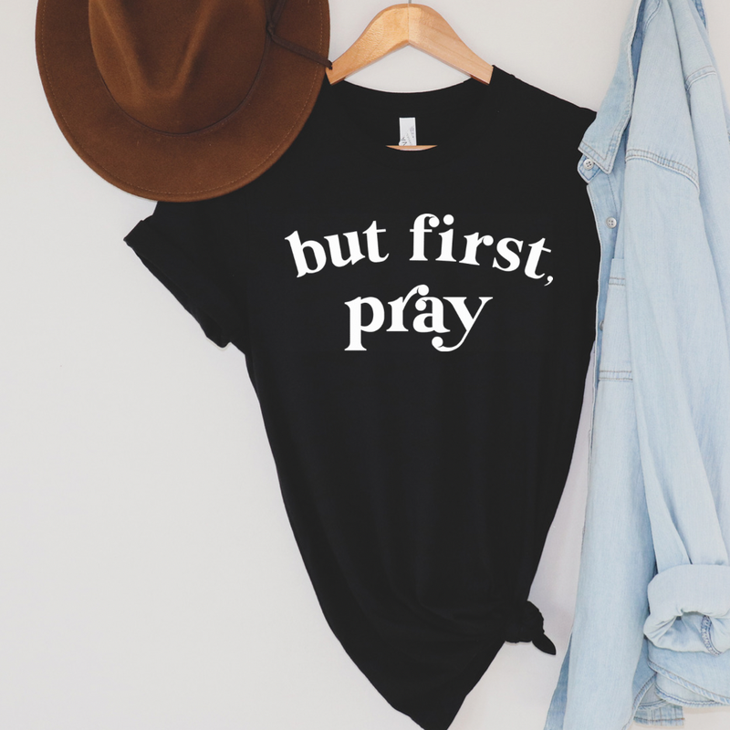 But First Pray Graphic Tee