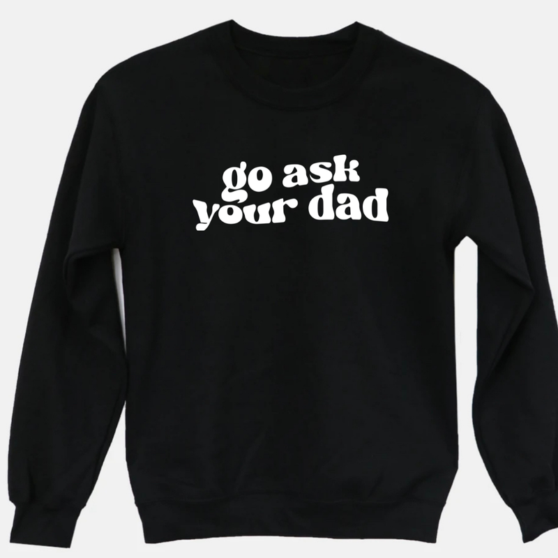 Go Ask Your Dad Graphic Tee