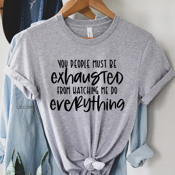 You Must Be Exhausted Graphic Tee