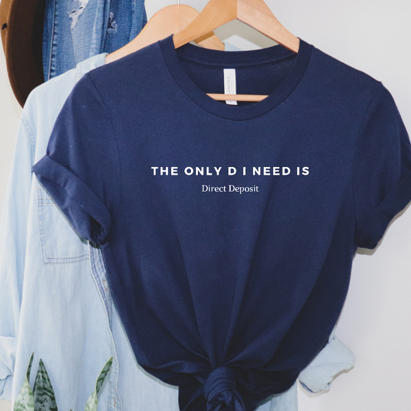 The Only D I Need Graphic Tee
