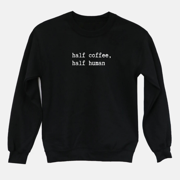 Half Coffee Half Human Graphic Tee Pullover