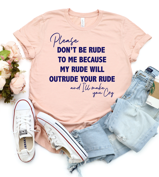 Please Don't Be Rude To Me Graphic Tee