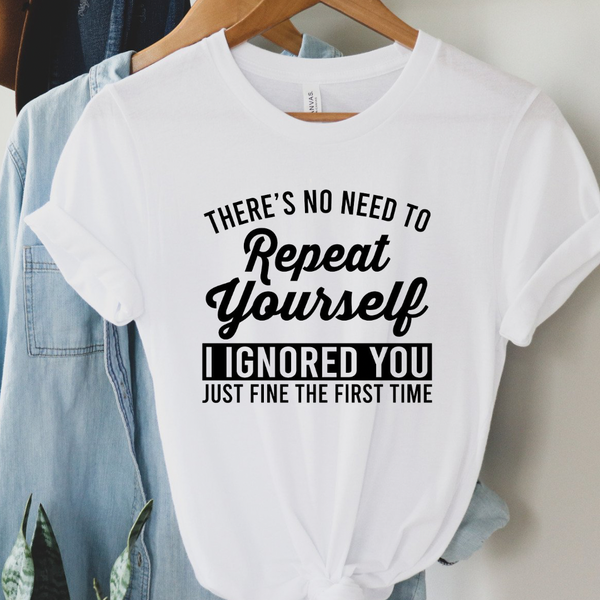 No Need To Repeat Yourself Graphic Tee