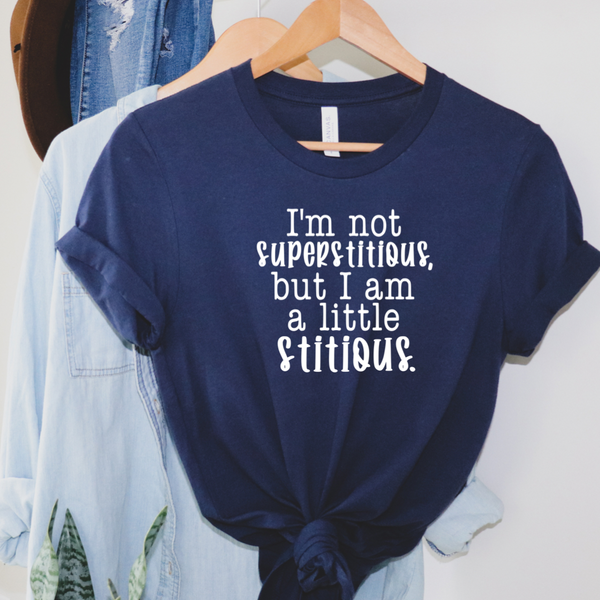 Not Superstitious, A Little Stitious Graphic Tee