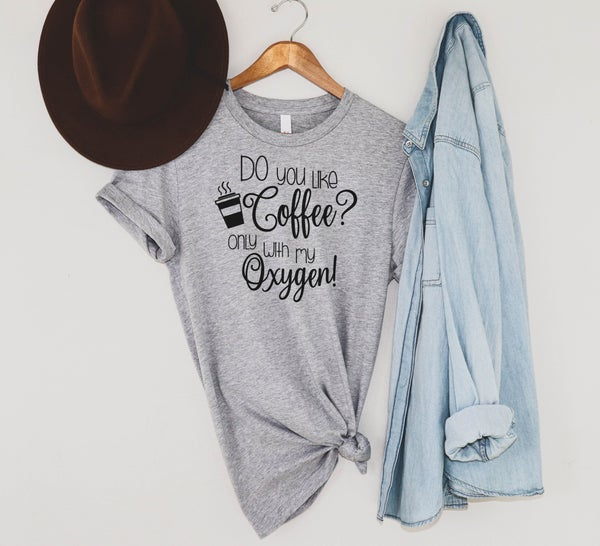 Like Coffee With Your Oxygen? Graphic Tee