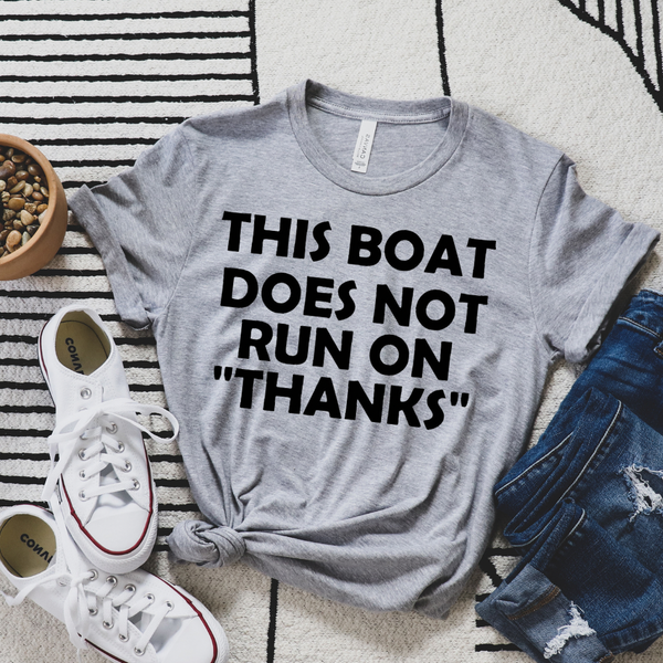 """Boat Doesn't Run On """"Thanks"""" Graphic Tee"""