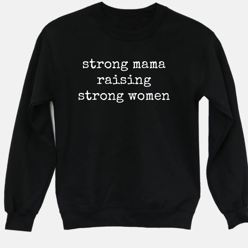 Strong Mama Raising Strong Woman Graphic Tee Pullover