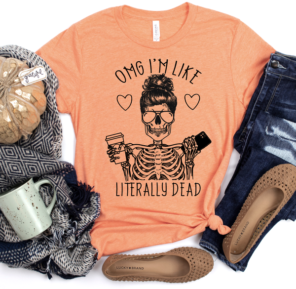 OMG I'm Like Literally Dead Graphic Tee