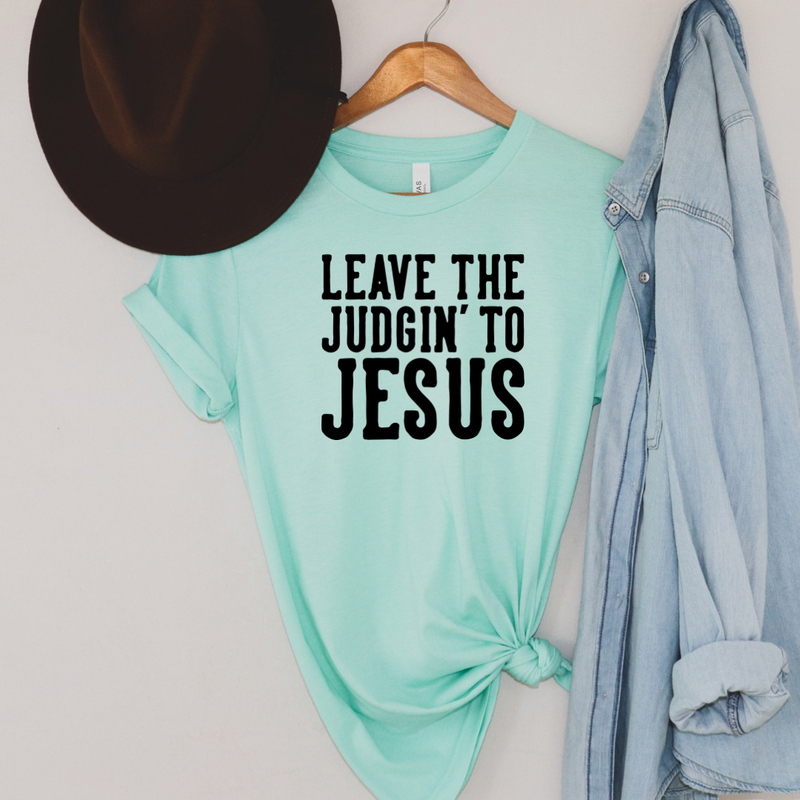 Leave The Judgin' To Jesus Graphic Tee