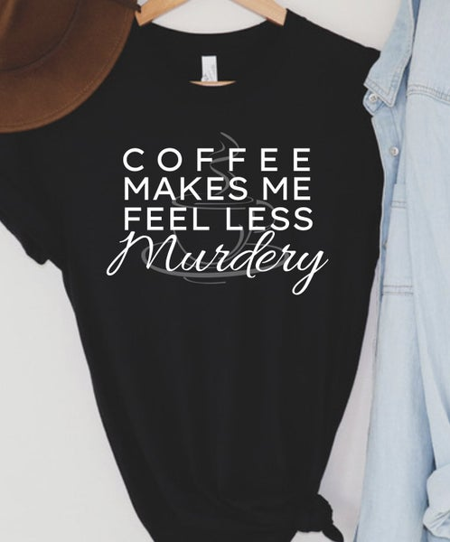 Coffee Makes Me Less Murdery Graphic Tee