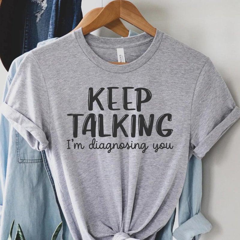 Keep Talking I'm Diagnosing You Graphic Tee