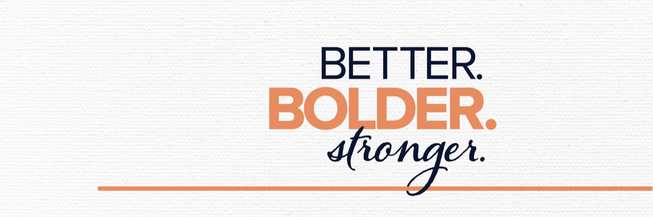 better, bolder, stronger 2