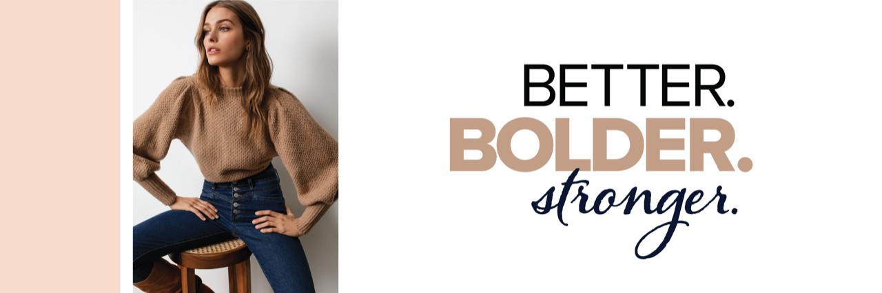 Better, bolder, stronger