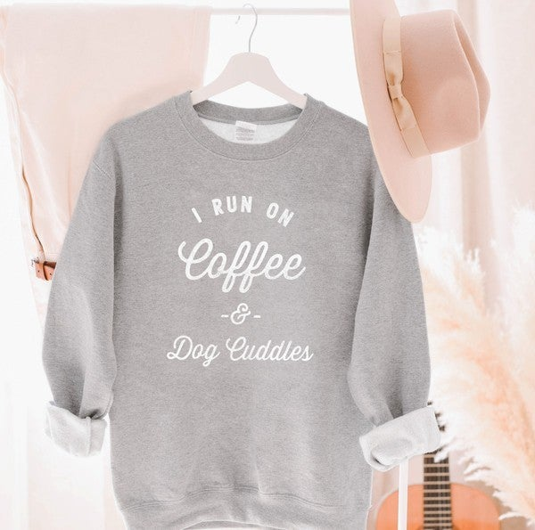 I Run On Coffee and Dog Cuddles Sweatshirt