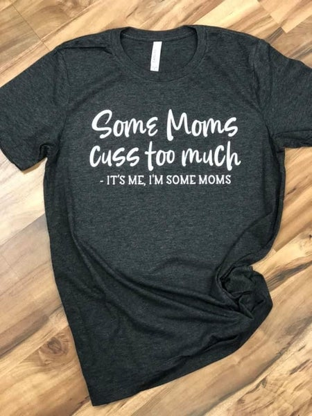 Some Mom's Cuss Too Much Graphic T -Dark Charcoal