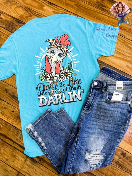 Dont Be Like The Rest of Them Darlin Tee