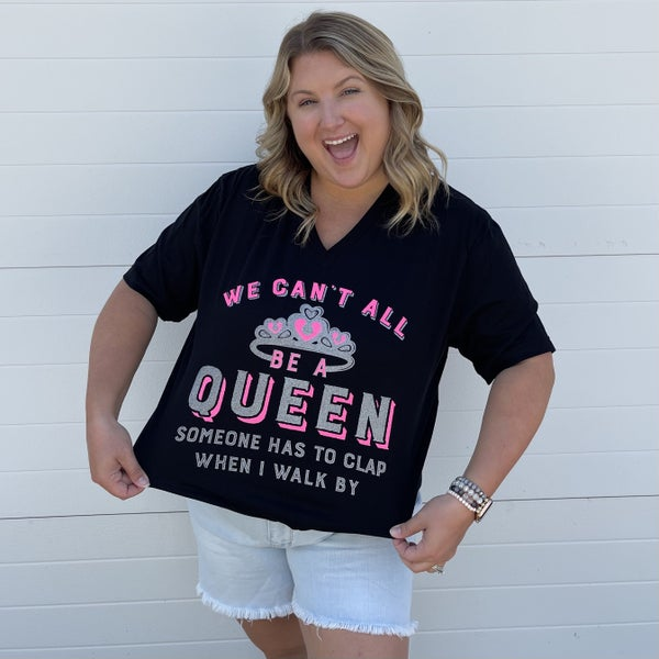 Can't All Be Queens Graphic Tee