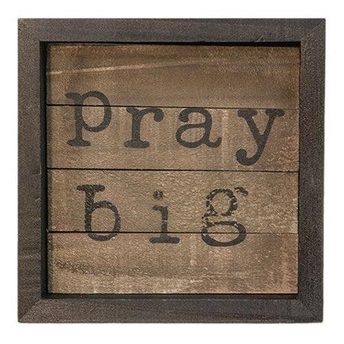 Framed Sign - Pray Big