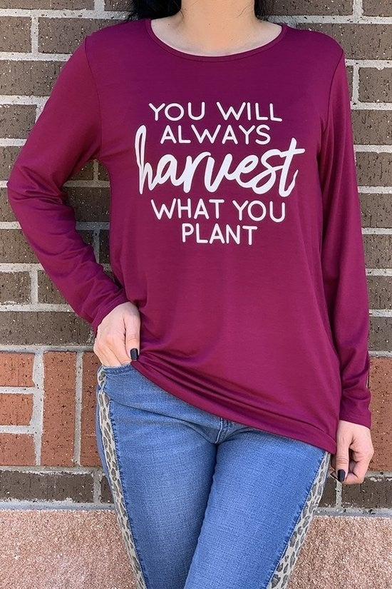 Graphic Tee ~ You Will Always Harvest What You Plant