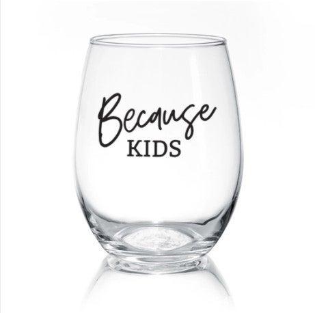 Because Kids   17oz Wine Glass