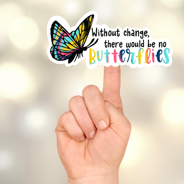 Without Change There Would Be No Butterflies Sticker